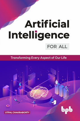 Artificial Intelligence for All : Transforming Every Aspect of Our Life