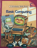 Basic Computing : A Scholastic Skills Book - C By Patricia Relf Hanavan with Shelly Chasen and Sylvia B. Cohen