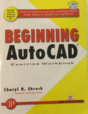 Beginning AutoCAD Exercise Work Book  by Cheryl R. Shrock