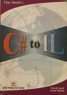 C# to IL by Vijay Mukhi , Akash Saraf, Sonal Mukhi