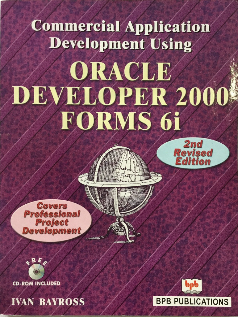 Commercial Application Development Using Oracle Developer 2000 forms 6i -2nd Revised Edition By Ivan Bayross