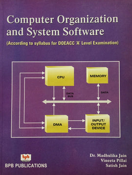 Computer Organization and System Software by Madhulika Jain, Vineeta Pillai, Satish Jain