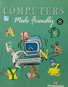 Computers Made Friendly-8 By BPB Editorial Board