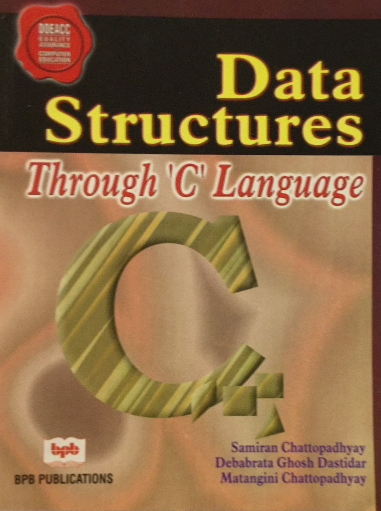 Data Structures Through 'C' Language by Samiran Chattopadhyay, Debabrata Ghosh Dastidar, Matangini Chattopadhyay