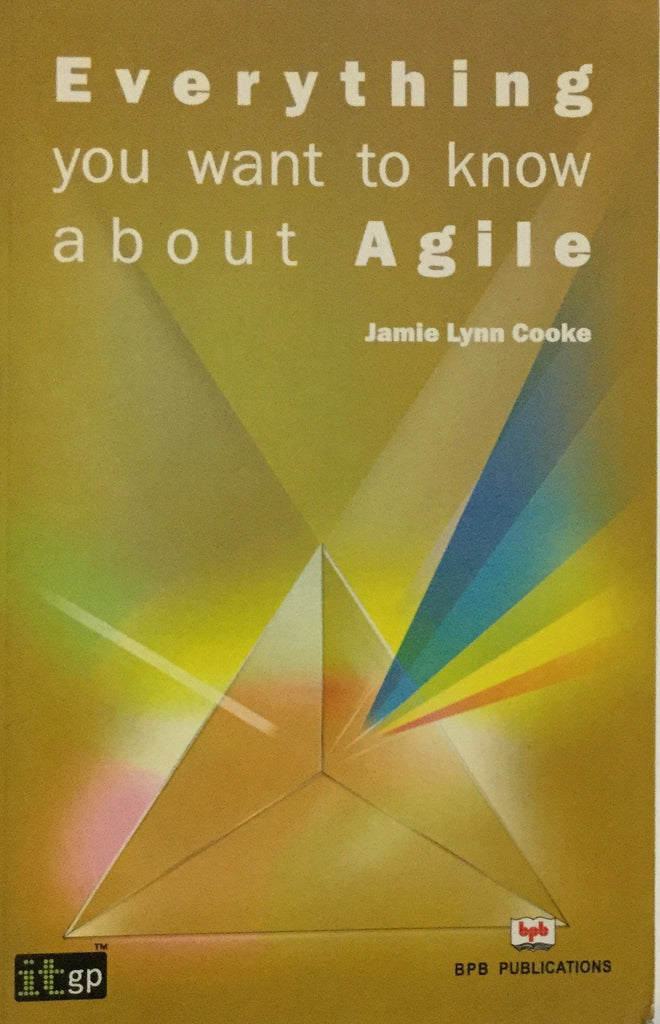 Everything You Want to Know about Agile by Jamie Lynn Cooke