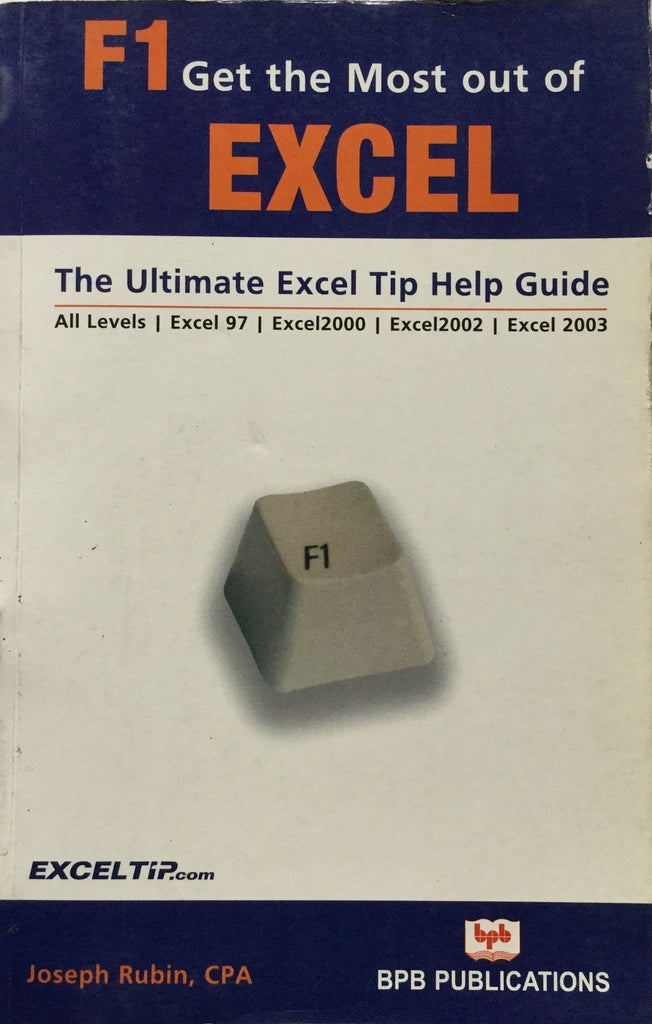F1 Get the Most Out Of Excel The Ultimate Excel Tip Help Guide By Joseph Rubin, CPA