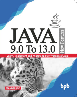 JAVA 9.0 To 13.0 New Features: Learn, Implement and Migrate to New Version of Java