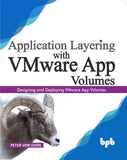 Application Layering with VMware App Volumes: Designing and deploying VMware App Volumes