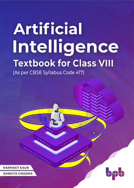 Artificial Intelligence Textbook For Class VIII (As per CBSE syllabus Code 417) : Harness the power of AI for a better world