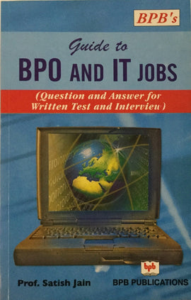 Guide to BPO and IT Jobs (Question and Answer for Written Test and Interview) by Prof. Satish Jain
