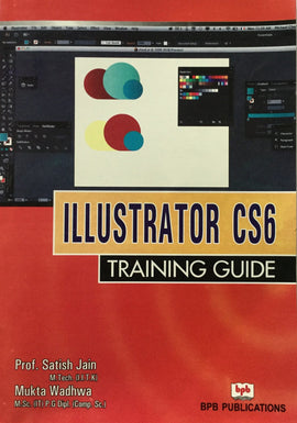 Illustrator CS6 Training Guide By Prof. Satish Jain, Mukta Wadhwa