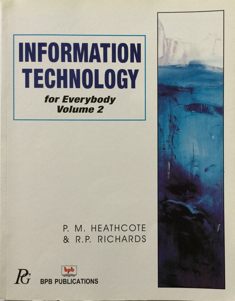 Information Technology For Everybody Volume - 2 By P.M. Heathcote & R.P. Richards