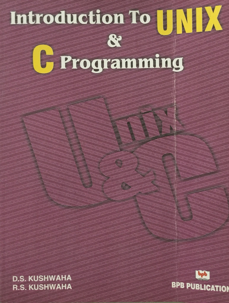 Introduction to Unix and C Programming By D.S.Kushwaha and R.S.Kushwaha