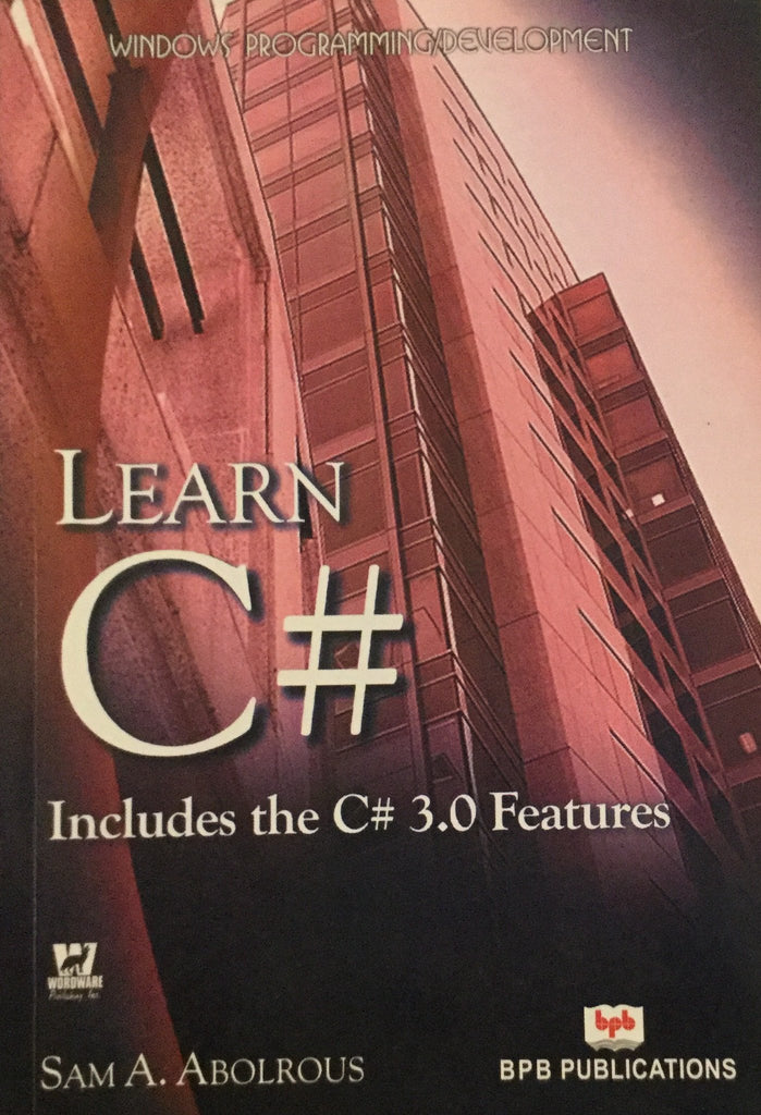 Learn C# (Includes The C# 3.0 Features) by Sam A. Abolrous