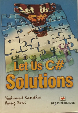 Let Us C# Solutions by Yashavant Kanetkar, Asang Dani