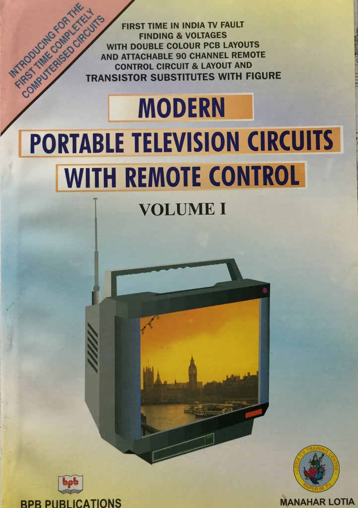 Modern Portable TV Circuits with Remote Control Vol. 1 by Manahar Lotia