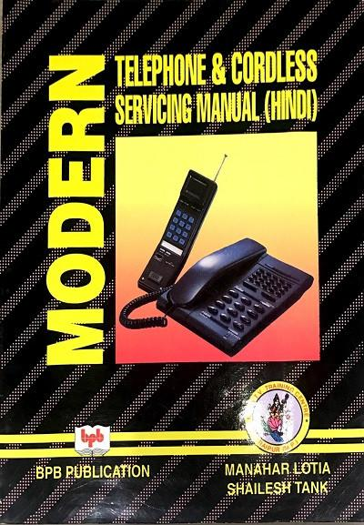 Modern Telephone and Cordless Servicing Manual (In Hindi) by Manahar Lotia.