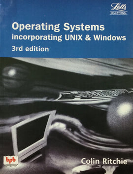Operating Systems Incorporating Unix & Windows - 3rd Edition By Colin Ritchie