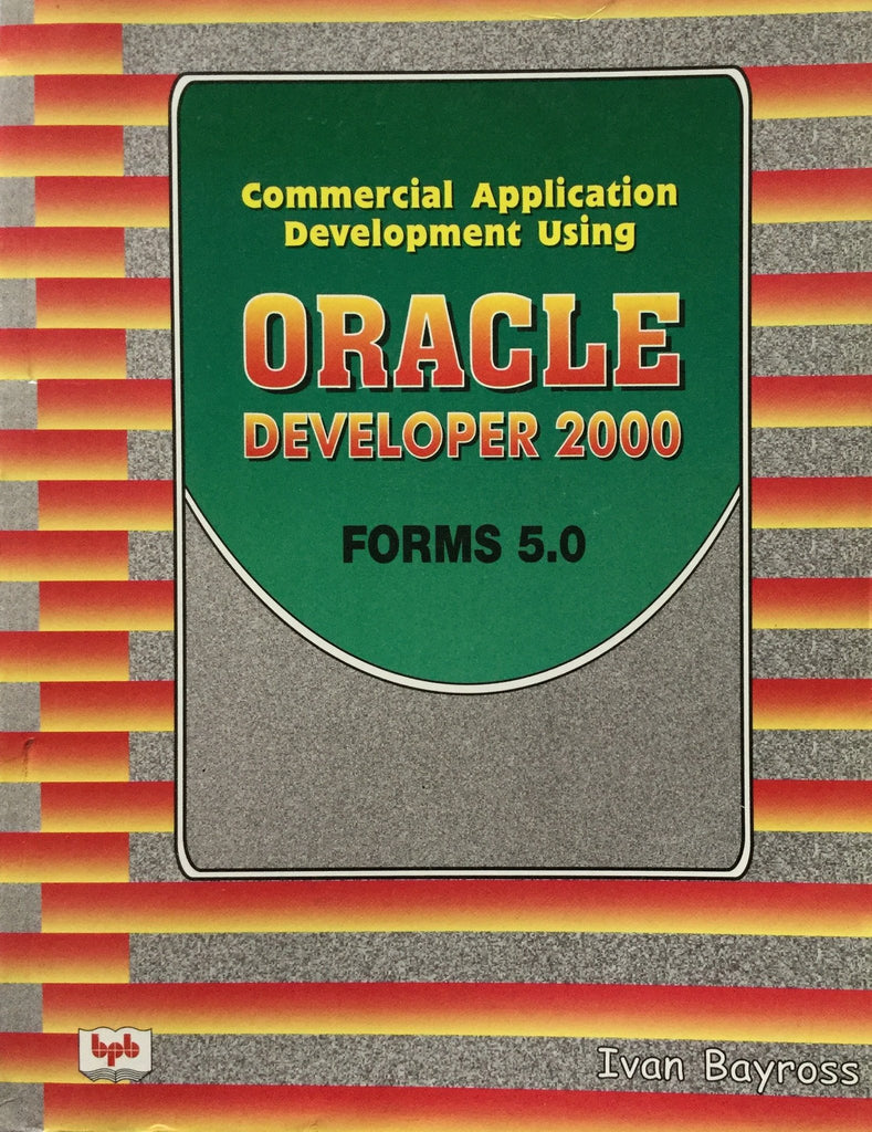 Commercial Application Development Using Oracle Developer 2000 Forms 5.0 By  Ivan Bayross