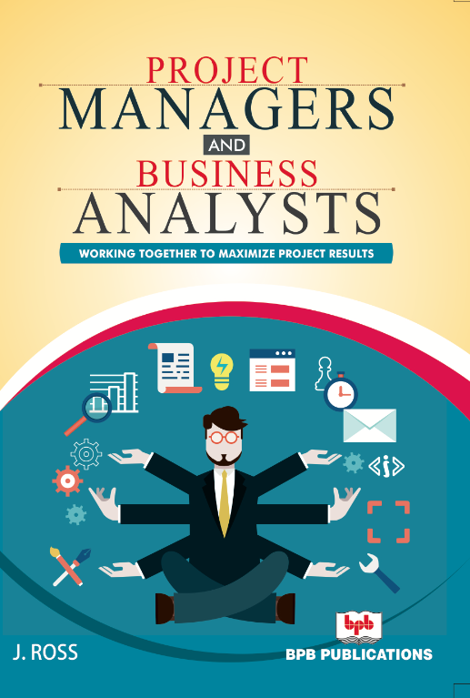 Project Managers and Business Analysts By J. Ross
