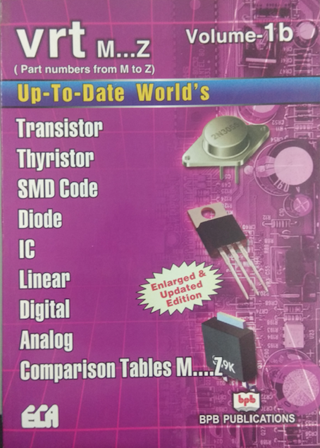 Up to Date World's Transistor, Thyristor, SMD Code, Diode, IC, Linear Digital, Analog, Comparison Tables VRT (M...Z) Volume-1b By ECA