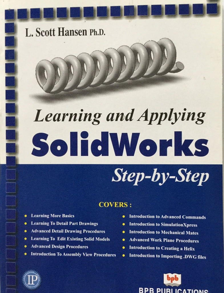 Learning and Applying Solid Works Step-by-Step By L.Scott Hansen