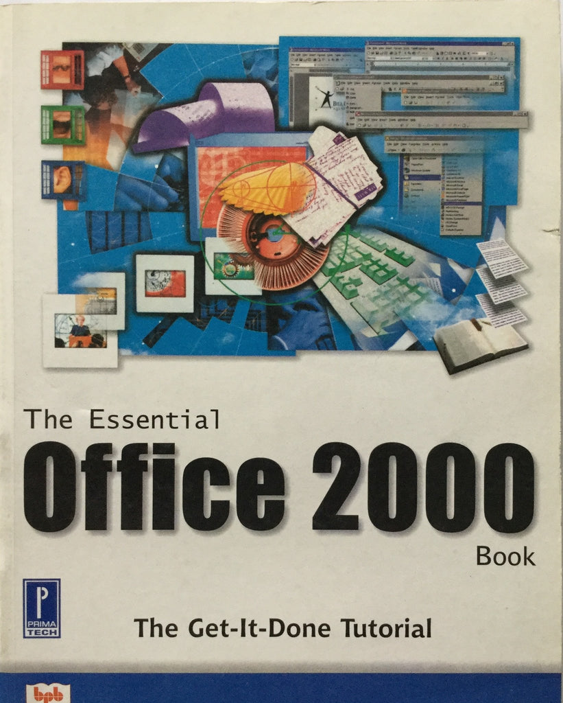The Essential office 2000 Book The Get it Done Tutorial By Bill Bruck