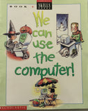 We can Use The Computer! - Scholastic Skills Book- C,  By Rachel Biheller Bunin and Maureen Berliner engeleit