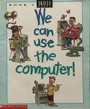 We can Use The Computer! Scholastic Skills Book- E, By Rachel Biheller Bunin, Maureen Berliner Engeleit