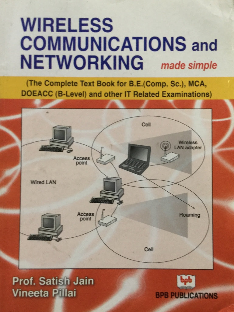 Wireless Communication & Networking Made Simple By Prof. Satish Jain, Vineeta Pillai