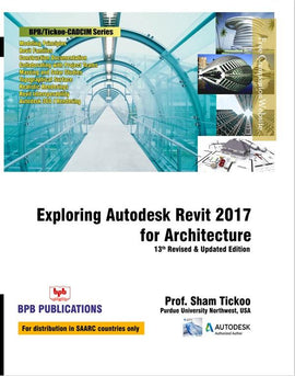 Exploring Autodesk Revit 2017 For Architecture - 13th Revised & Updated Edition by Prof. Sham Tickoo