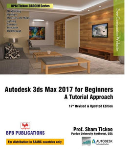 Autodesk 3ds Max 2017 for Beginners : A Tutorial Approach - 17th Revised & Updated Edition