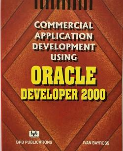 commercial Applications Development Using Oracle Developer 2000 By Ivan bayross