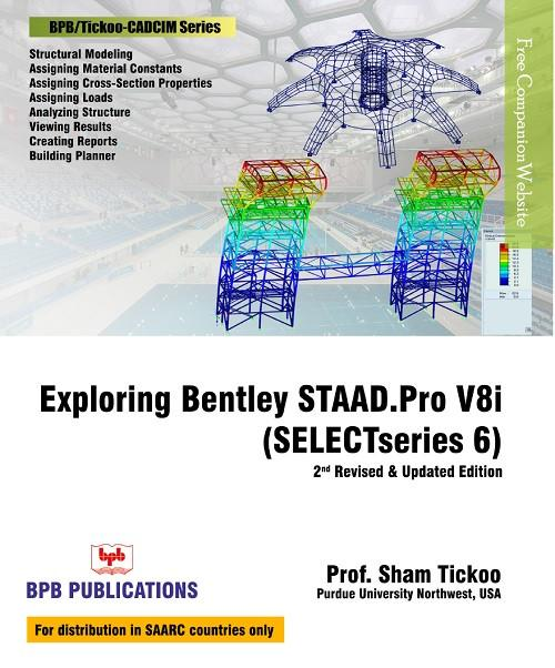 Exploring Bentley STAAD Pro V8i (SELECTseries 6) - 2nd Revised & Updated  Edition By Prof  Sham Tickoo