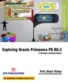 Exploring Oracle Primavera P6 R8.4 - Revised & Updated Edition By Prof. Sham Tickoo