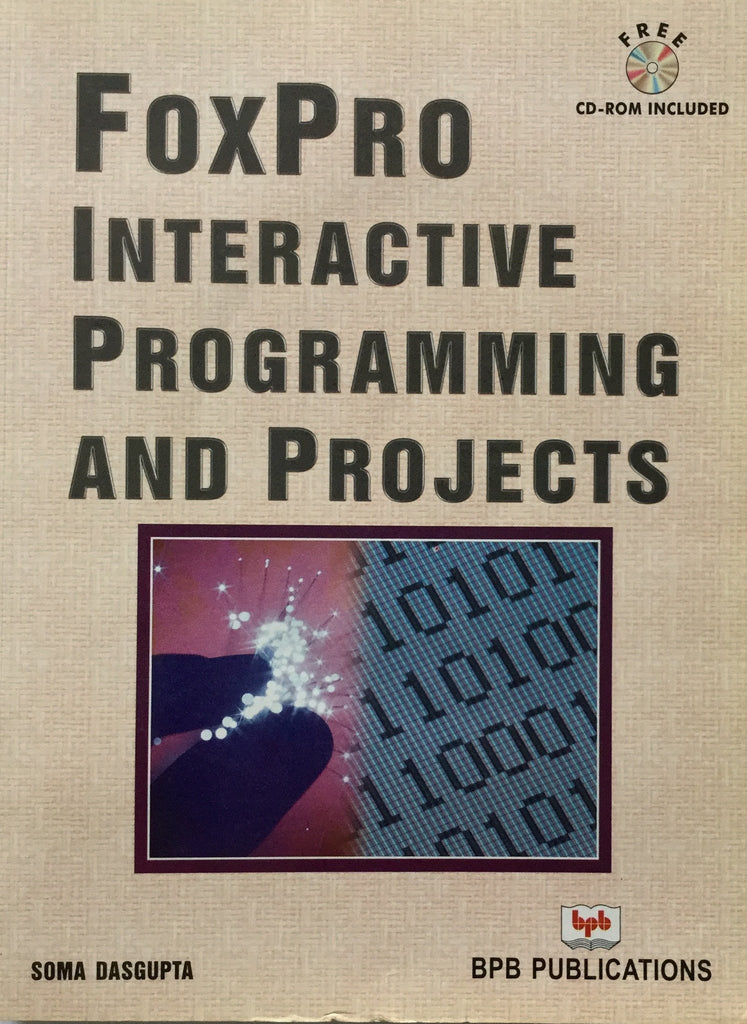 FoxPro Interactive Programming & Projects By Soma Dasgupta – BPB ...