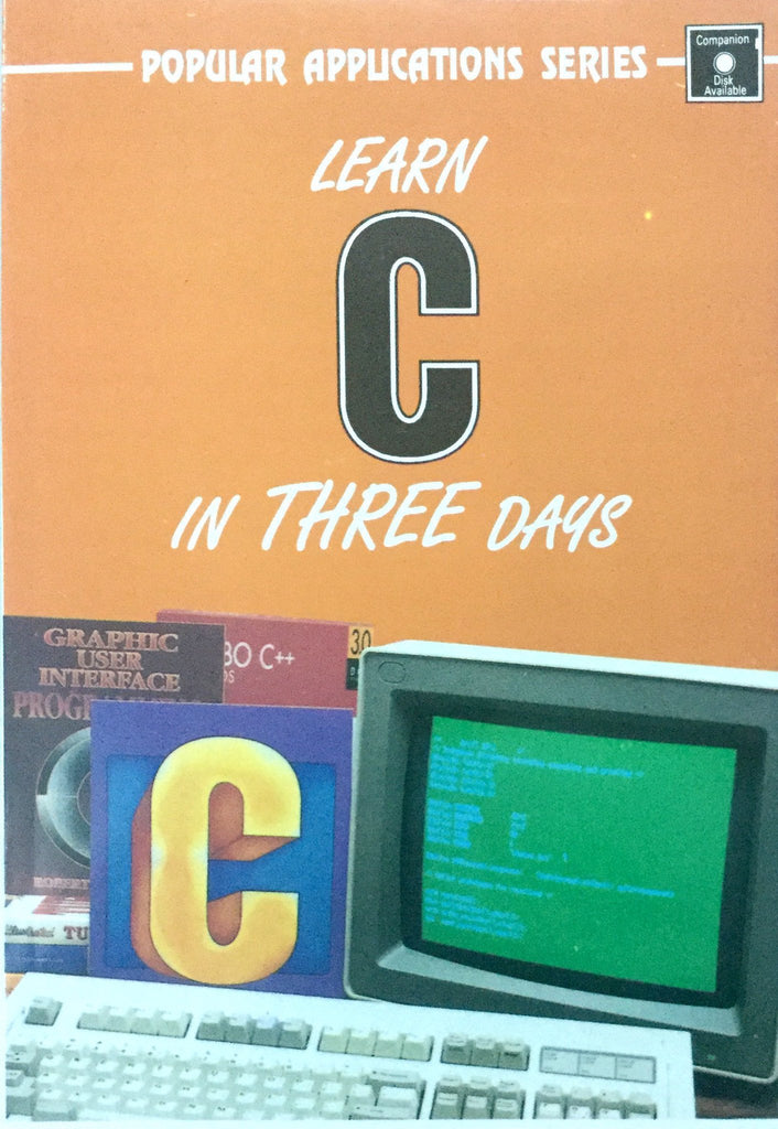 Learn C in Three Days (Popular Applications Series) by Sam A. Abolrous