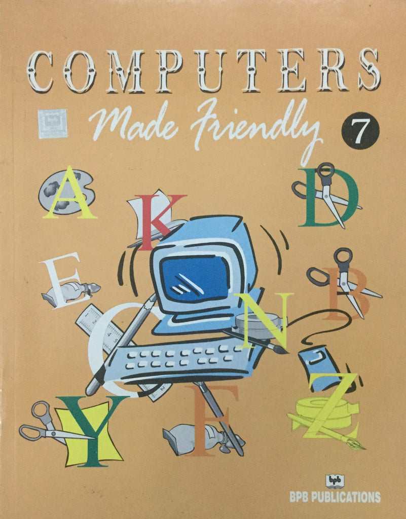 Computers Made Friendly-7 By BPB Editorial Board