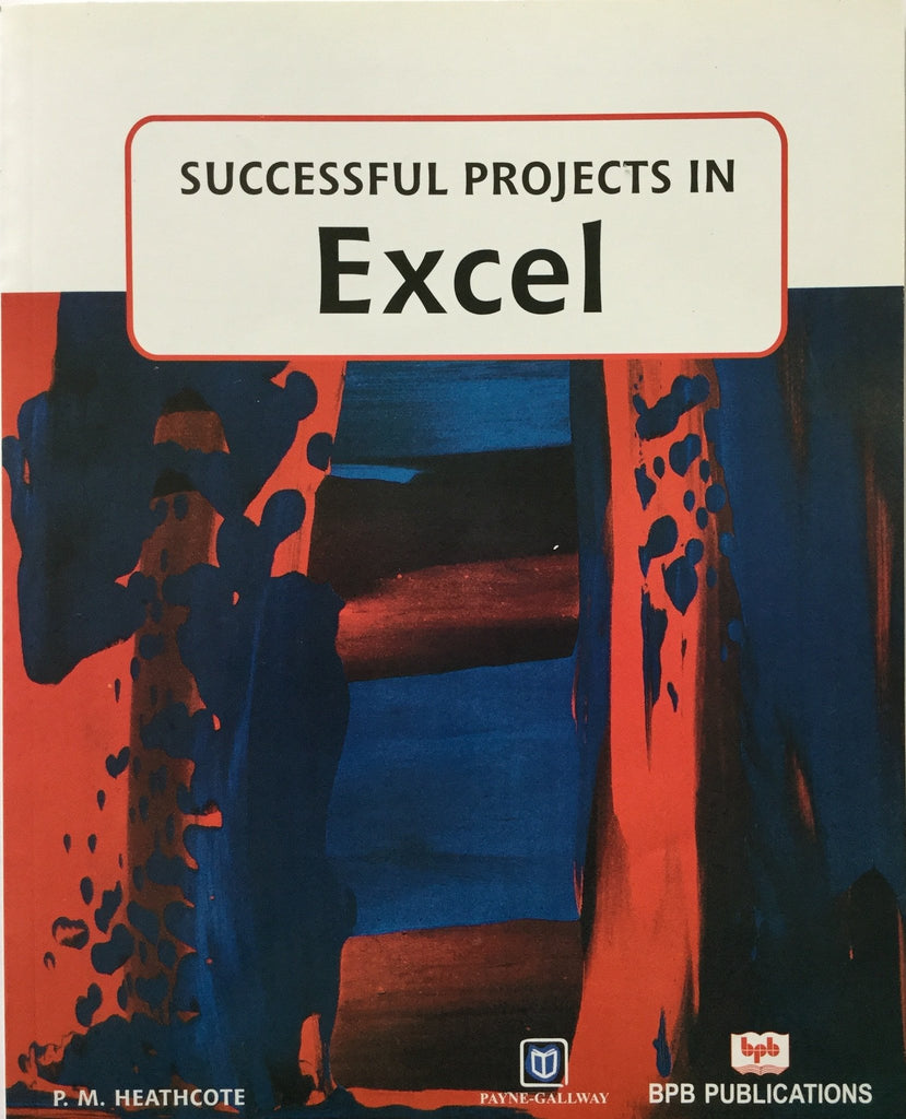 Successful Projects in Excel By P.M.Heathcote