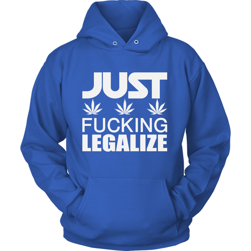 Just Fucking Legalize Unisex Hoodie