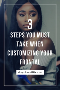 3 Steps You Must Take When Customizing Your Frontal