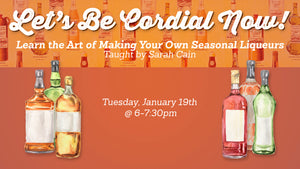 Let's Be Cordial Now! Learn the Art of Seasonal Liqueur Making with Sarah Cain
