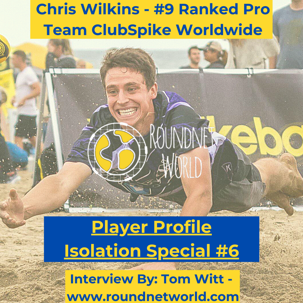 Roundnet World Isolation Special Player Profile #6 - Chris Wilkins - #9 Ranked Pro Team - ClubSpike Worldwide