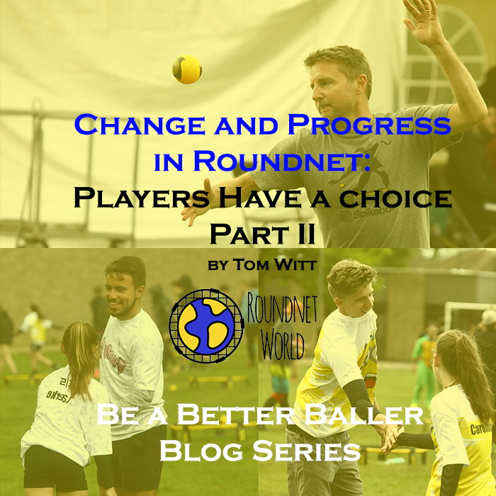 Change and Progress in Roundnet: Players Have a Choice - PART II