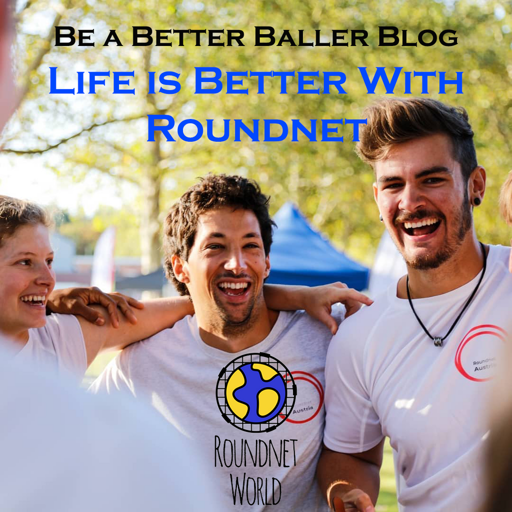 Life is Better with Roundnet!