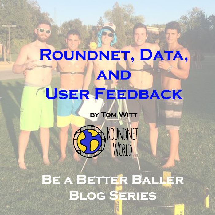 Roundnet, Data, and User Feedback