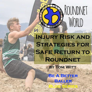 Roundnet and Return to Play - Injury Risk and Strategies for Safe Return to Roundnet Game-Play Post 'Sport Hiatus'
