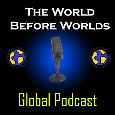 The World Before Worlds - Global Podcast #1
