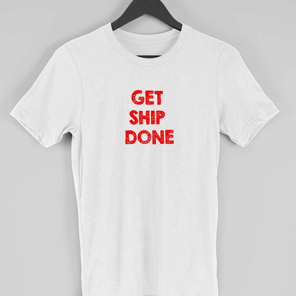 T-Shirt-Get Ship Done