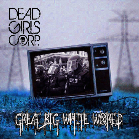 "Dead Girls Corp. new Single ""Great Big White World"" digital Download"
